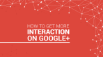 how-to-get-more-interaction-on-Googleplus-infographic-social-media