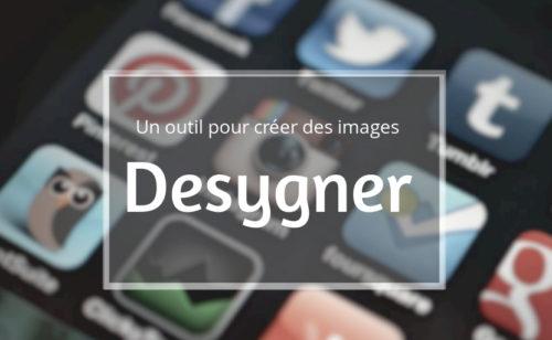 Desygner   créer images optimisées réseaux sociaux  publicités  emails…