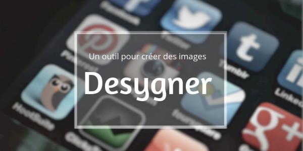 Desygner : créer des images optimisées pour les réseaux sociaux, les publicités, les emails…