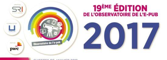 Observatoire de l'e-pub : les chiffres clés de la publicité digitale en 2017