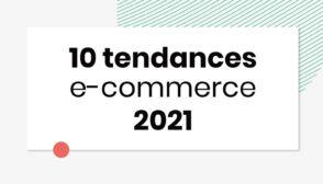 E-commerce : 10 tendances clés à suivre en 2021