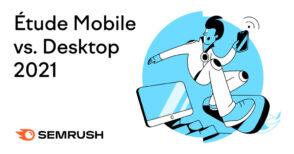 Étude Semrush 2021 : 5 chiffres clés sur les résultats de recherche sur mobile et PC